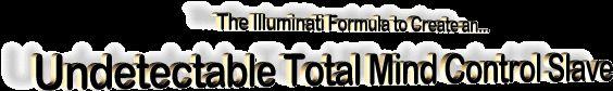 The Illuminati Formula to Create an Undetectable Total Mind Control Slave