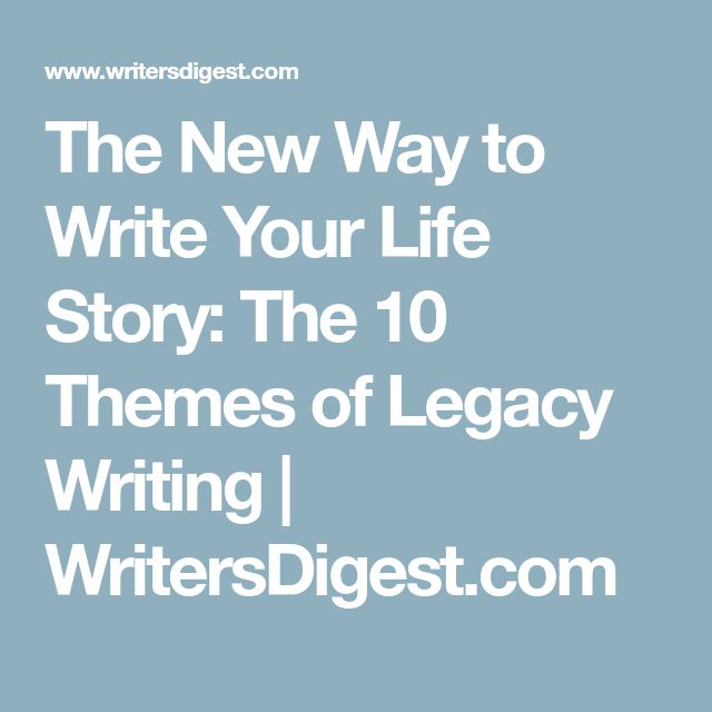 The New Way to Write Your Life Story: The 10 Themes of Legacy Writing | WritersDigest.com