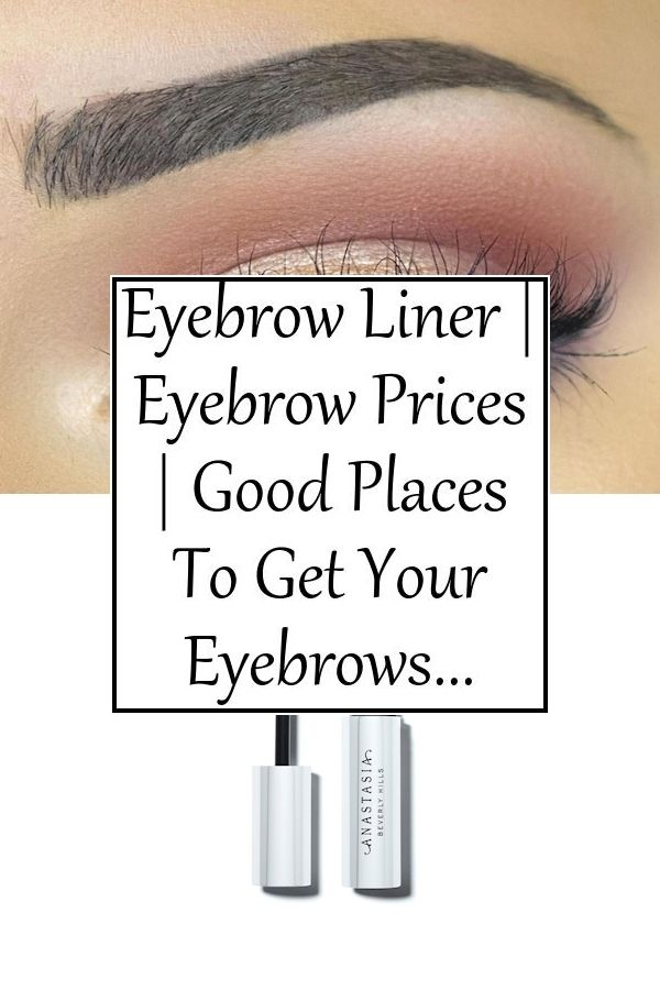 Eyebrow Liner | Eyebrow Prices | Good Places To Get Your ...