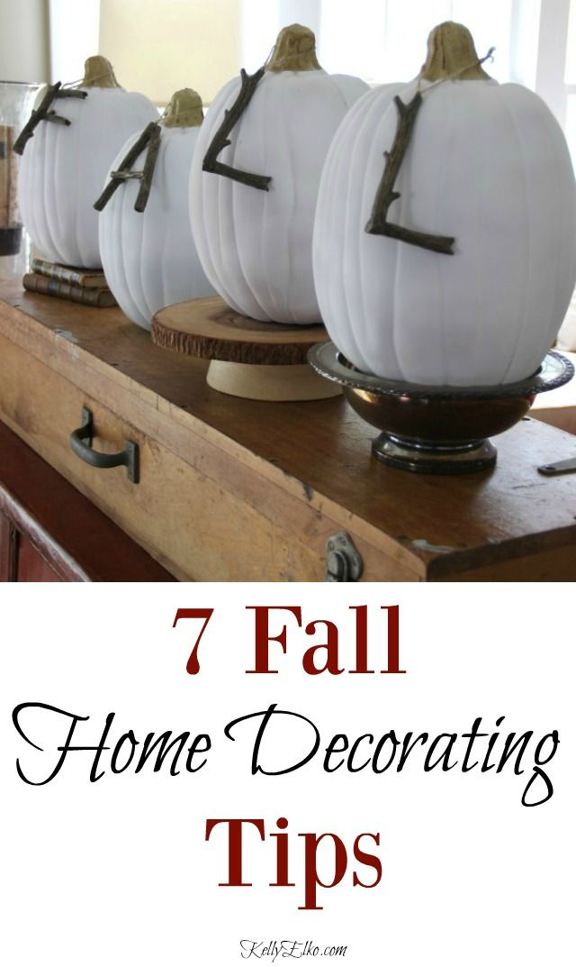 These 7 Fall Home Decorating Tips will get you ready for the season. Great tips on using what you have, free finds, using natural elements and more. Kellyelko.com