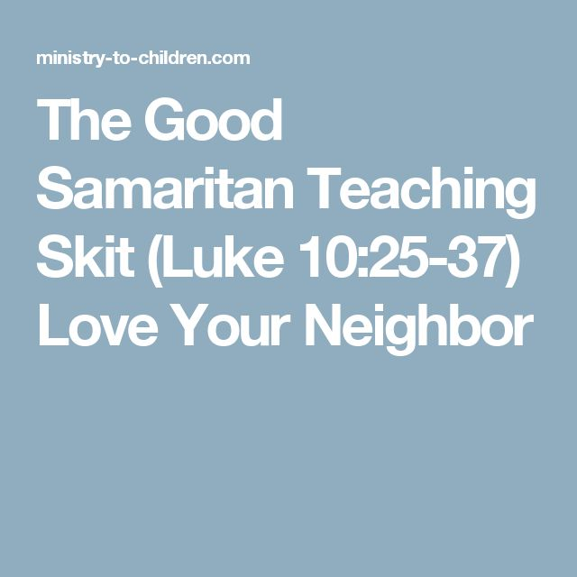 The Good Samaritan Teaching Skit (Luke 10:25-37) Love Your Neighbor