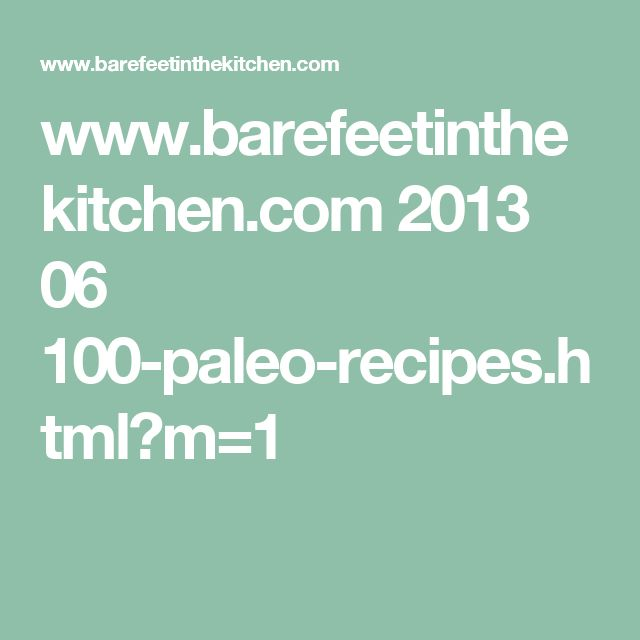 www.barefeetinthekitchen.com 2013 06 100-paleo-recipes.html?m=1