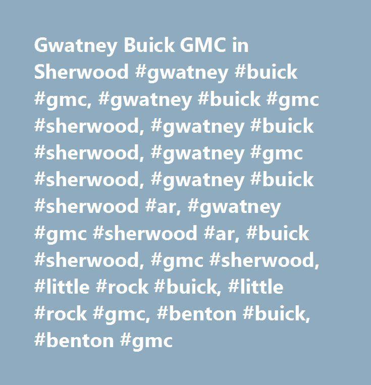 Gwatney Buick GMC in Sherwood #gwatney #buick #gmc, #gwatney #buick #gmc #sherwood, #gwatney #buick #sherwood, #gwatney #gmc #sherwood, #gwatney #buick #sherwood #ar, #gwatney #gmc #sherwood #ar, #buick #sherwood, #gmc #sherwood, #little #rock #buick, #little #rock #gmc, #benton #buick, #benton #gmc…