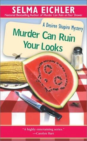 Murder Can Ruin Your Looks (1995) (The second book in the Desiree Shapiro series) A novel by Selma Eichler
