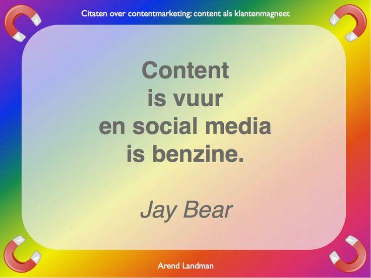 Citaten contentmarketing quotes klantenmagneet. content is vuur en social media is benzine. Jay Bear