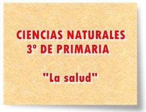 """CIENCIAS NATURALES DE 3º DE PRIMARIA: """"La salud"""""""