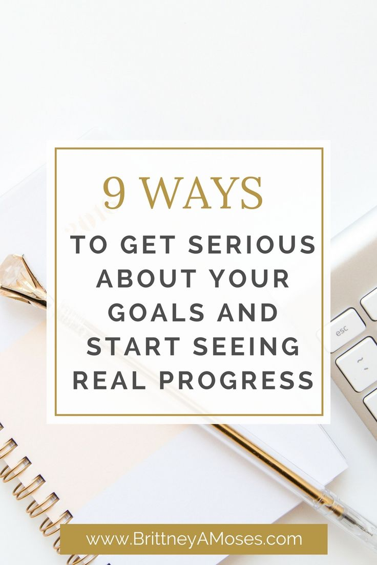 New month, new opportunities !  Here are 9 Ways to Get Serious About Your Goals this month and Start Seeing Real Life Progress