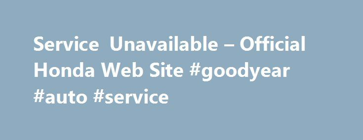 Service Unavailable – Official Honda Web Site #goodyear #auto #service http://india.remmont.com/service-unavailable-official-honda-web-site-goodyear-auto-service/  #used honda civic # [1] MSRP excluding tax, license, registration, $835.00 destination charge and options. Dealer prices may vary. [2] MSRP excluding tax, license, registration, $900.00 destination charge and options. Dealer prices may vary. [3] Subject to limited availability through September 2014 to residents of CA, OR, MA, RI…