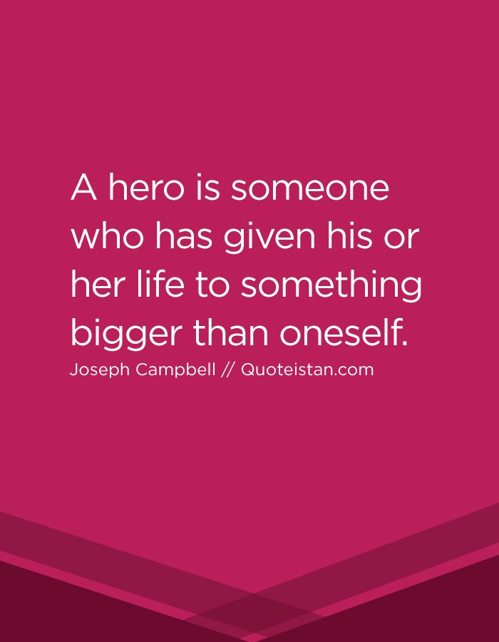 Merveilleux A Hero Is Someone Who Has Given His Or Her Life To Something Bigger Than  Oneself