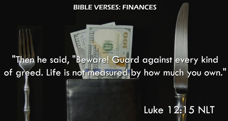 """Then he said, ""Beware! Guard against every kind of greed. Life is not measured by how much you own."" Luke 12:15 NLT"