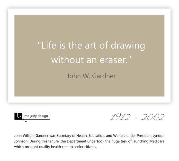 """Life is like the art of drawing without an eraser."" John W. Gardner 1912 - 2002  So true - embrace the scribbles and doodles! - mejudydesign.com"