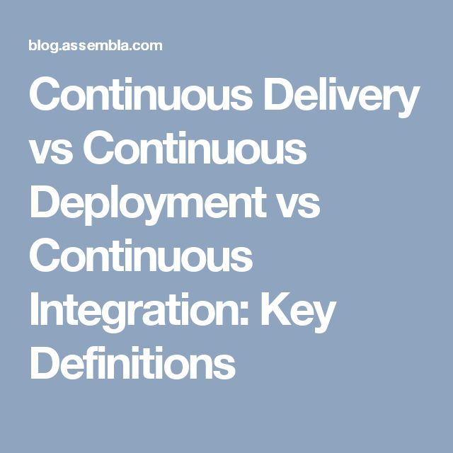 Continuous Delivery vs Continuous Deployment vs Continuous Integration: Key Definitions