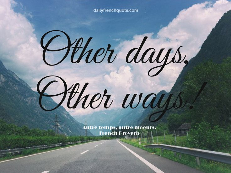 Other days, other ways. Autre temps, autres moeurs. French Proverb - http://dailyfrenchquote.com/other-days/