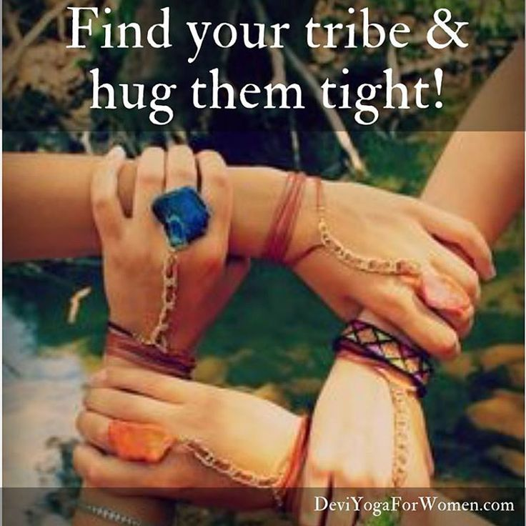 Find Your Tribe ~ Hug Them Tight ~~ deviyogaforwomen.com