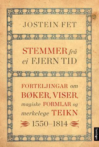Jostein Fet Stemmer frå ei fjern tid Forteljingar om bøker, viser, magiske formlar og merkelege teikn 1550-1814 #Samlaget
