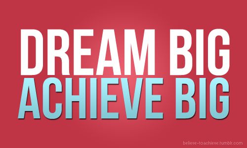 Dream big: Achievement Big, Dream Big, Dreams Wish, Dreams Big, Big Achievement, Motivation Quotes, Favorite Quotes, Inspiration Quotes, Dreams Boards