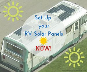 Set up your RV Solar Panels – NOW! --By Ruth -  Jul 11, 2015