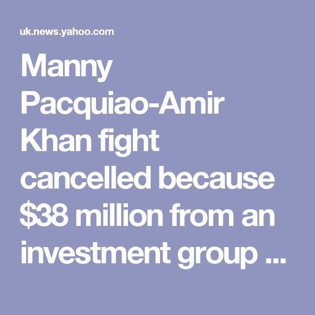 Manny Pacquiao-Amir Khan fight cancelled because $38 million from an investment group turned out to be fake