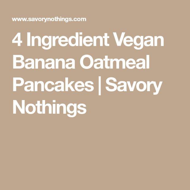 4 Ingredient Vegan Banana Oatmeal Pancakes | Savory Nothings