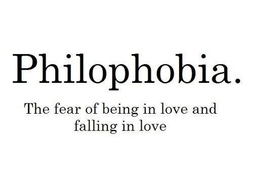 Philophobia. The fear of being in love and falling in love.
