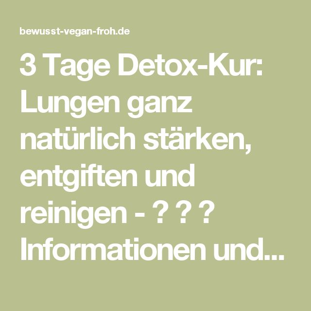 3 Tage Detox-Kur: Lungen ganz natürlich stärken, entgiften und reinigen - ☼ ✿ ☺ Informationen und Inspirationen für ein Bewusstes, Veganes und (F)rohes Leben ☺ ✿ ☼