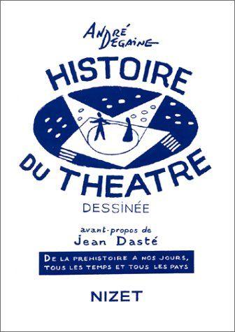 HISTOIRE DU THEATRE DESSINEE : De la préhistoire à nos jours, tous les temps et tous les pays: Amazon.fr: Jean Dasté, André Degaine: Livres
