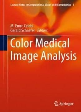 Color Medical Image Analysis (lecture Notes In Computational Vision And Biomechanics) free ebook