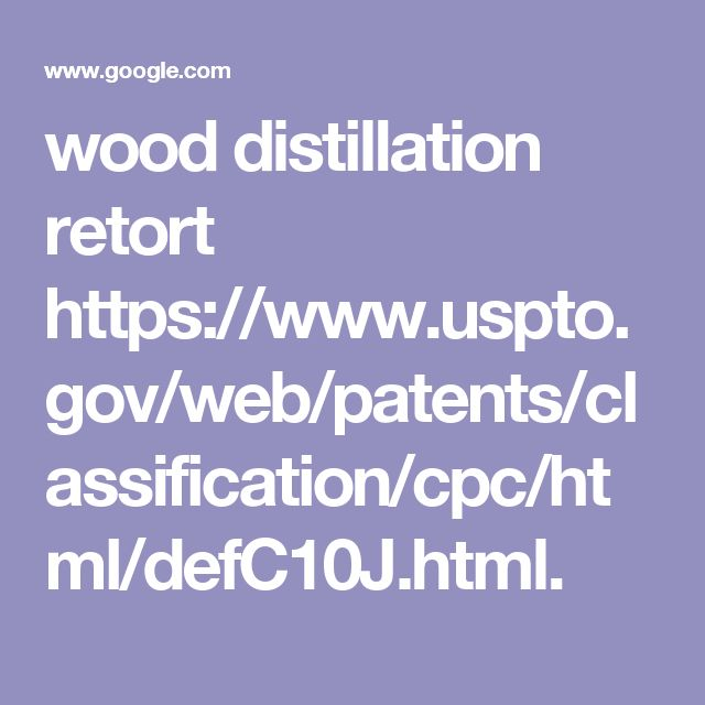 wood distillation retort https://www.uspto.gov/web/patents/classification/cpc/html/defC10J.html.