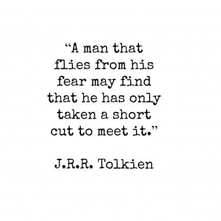 A Man That Flies From His Fear May Find Tha The Has Only Take A Awesome Tolkien Quotes