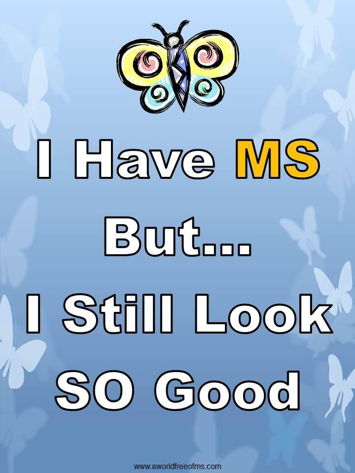 I think I'm going to charge $ 20 to every person that says that to me. 100% of charges will go towards MS research.