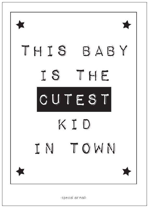 Geboortekaartje this baby is the cutest kid in town. Stoere zwart-wit kaart met leuke tekst om te versturen bij de geboorte van een baby. Ook leuk om te gebruiken als decoratie op de babykamer.kaartje ansichtkaart kinderkamer geboorte
