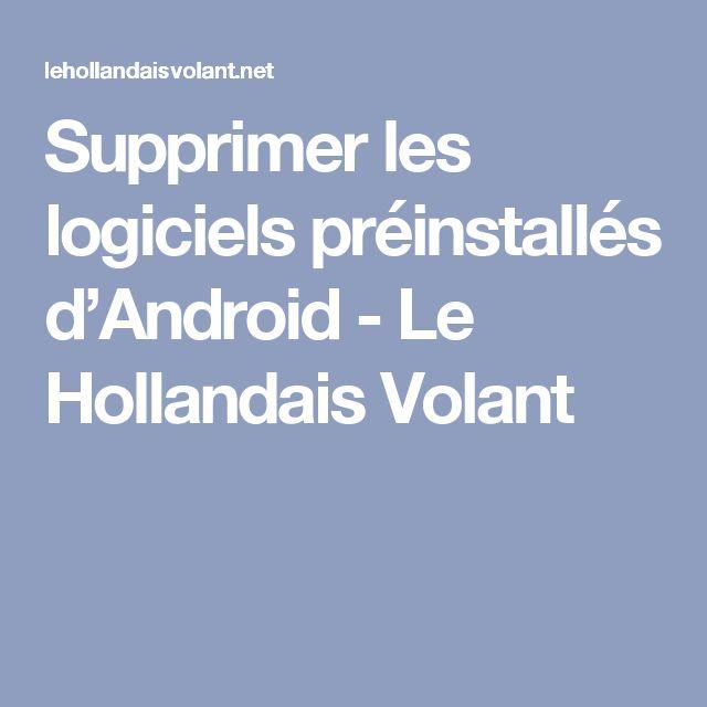 Supprimer les logiciels préinstallés d'Android - Le Hollandais Volant