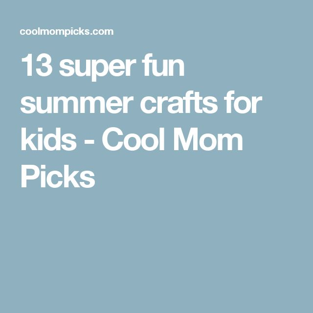 13 super fun summer crafts for kids - Cool Mom Picks