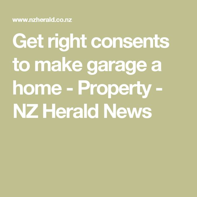 Get right consents to make garage a home - Property - NZ Herald News