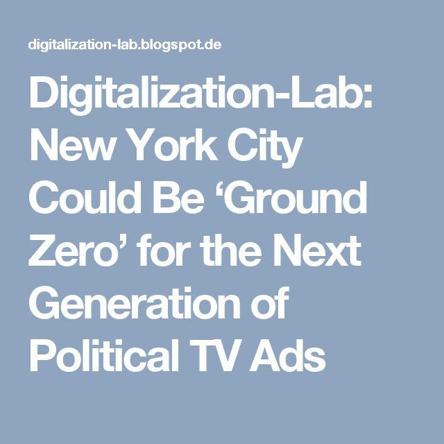 Digitalization-Lab: New York City Could Be 'Ground Zero' for the Next Generation of Political TV Ads