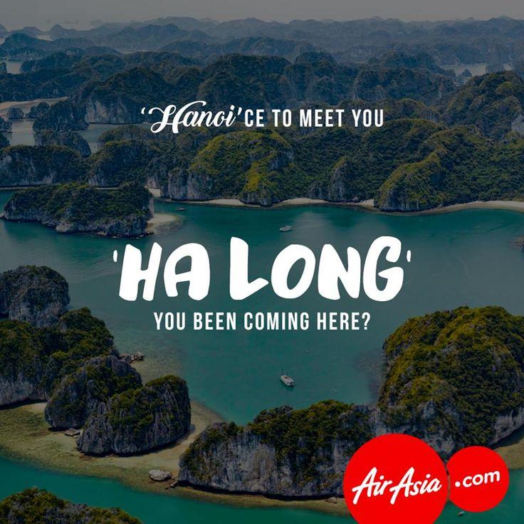 HANOI'ce to meet you. HA LONG you been coming here?