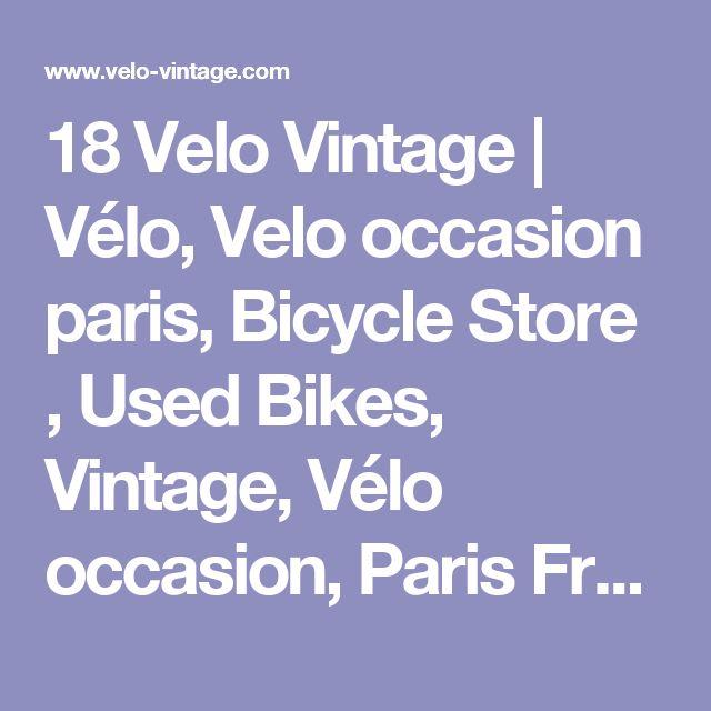 18 Velo Vintage | Vélo, Velo occasion paris, Bicycle Store , Used Bikes, Vintage, Vélo occasion, Paris France, Montmartre