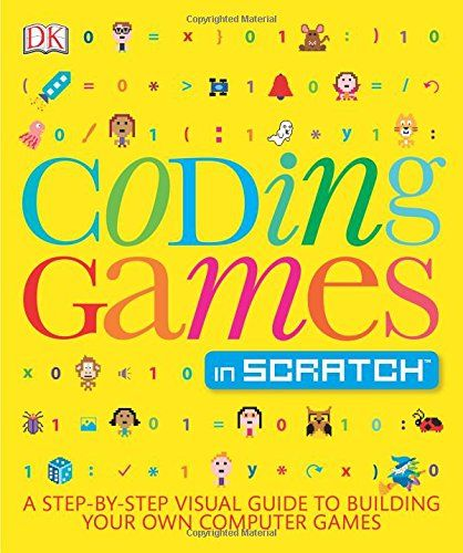 Coding Games In Scratch: A Step-by-step Visual Guide To Building Your Own Computer Games (computer Coding For Kids)
