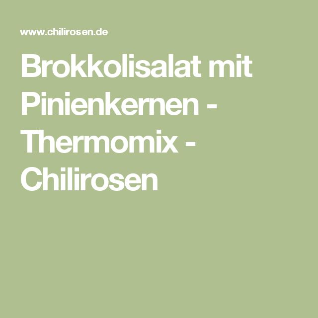 Brokkolisalat mit Pinienkernen - Thermomix - Chilirosen