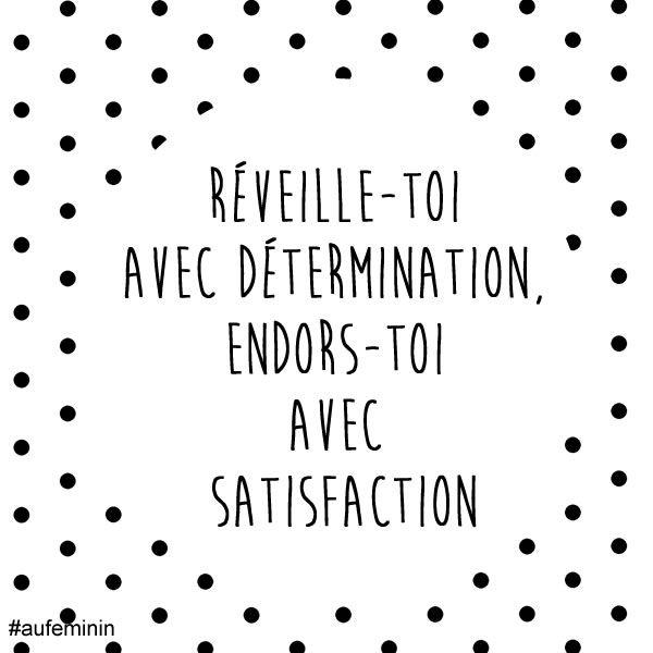 Réveille-toi avec détermination et endors-toi avec satisfaction.