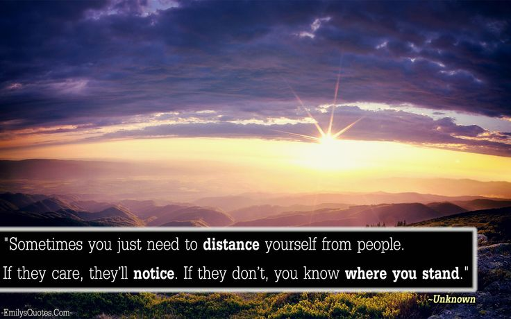 Sometimes You Just Need To Distance Yourself From People