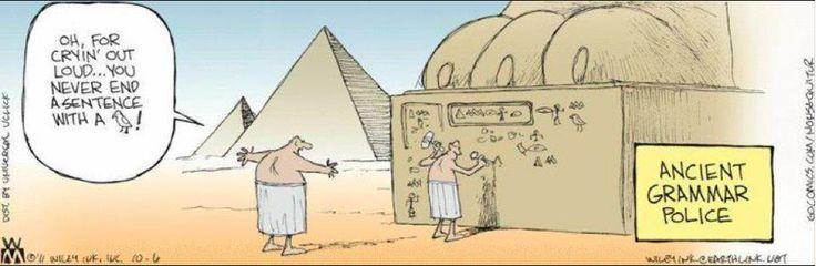 The Grammar Police: We've been around since written language began...