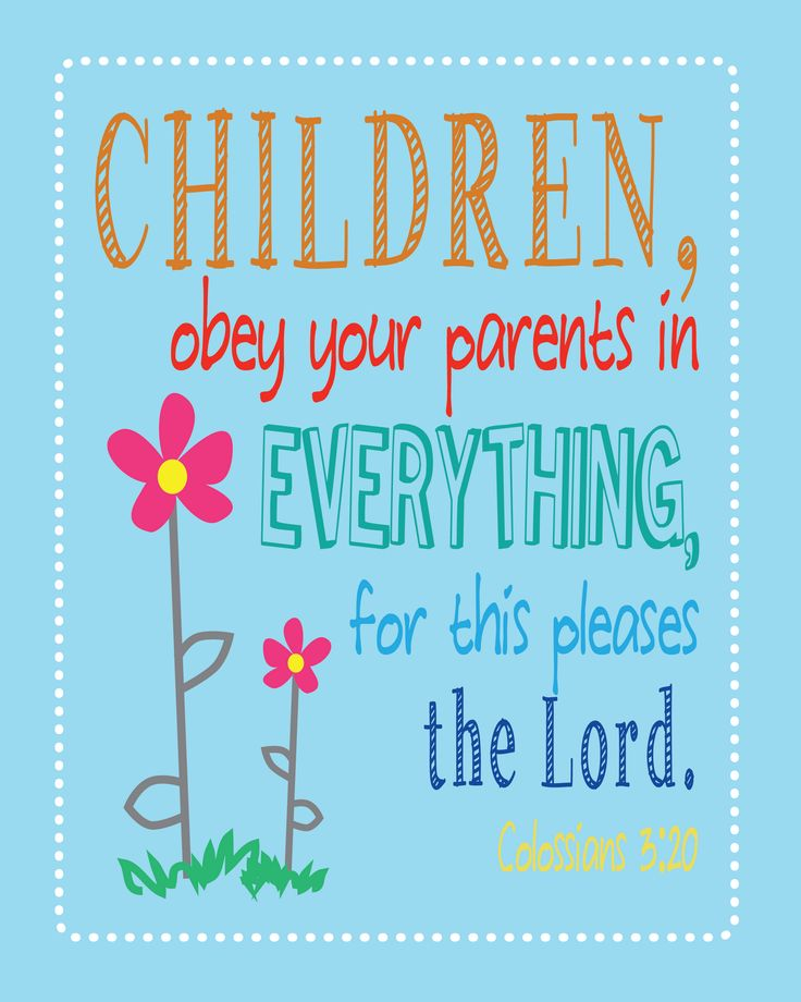 """Family Scripture quote - Colossians 3:20 Children, obey your parents in everything, for this pleases the Lord.   Ephesians 6:1-3 Children, obey your parents in the Lord, for this is right. """"Honor your father and mother"""" (this is the first commandment with a promise), """"that it may go well with you and that you may live long in the land."""""""
