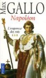 Napoléon : Tome 3, L'empereur des rois par Max Gallo