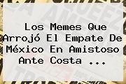 http://tecnoautos.com/wp-content/uploads/imagenes/tendencias/thumbs/los-memes-que-arrojo-el-empate-de-mexico-en-amistoso-ante-costa.jpg Mexico Vs Costa Rica. Los memes que arrojó el empate de México en amistoso ante Costa ..., Enlaces, Imágenes, Videos y Tweets - http://tecnoautos.com/actualidad/mexico-vs-costa-rica-los-memes-que-arrojo-el-empate-de-mexico-en-amistoso-ante-costa/