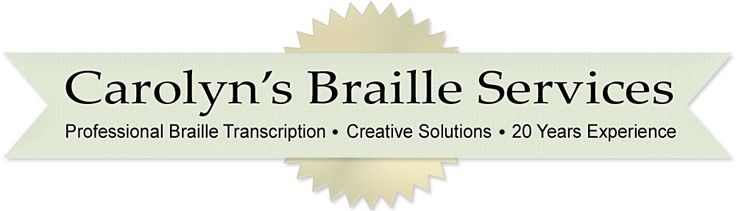 Carolyn's Braille Services | Professional Braille Transcription - Creative Solutions - Over 20 Years Experience