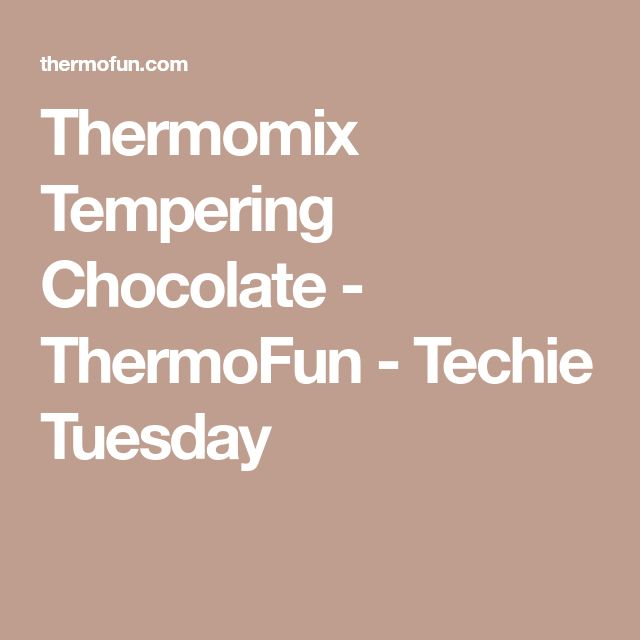 Thermomix Tempering Chocolate - ThermoFun - Techie Tuesday