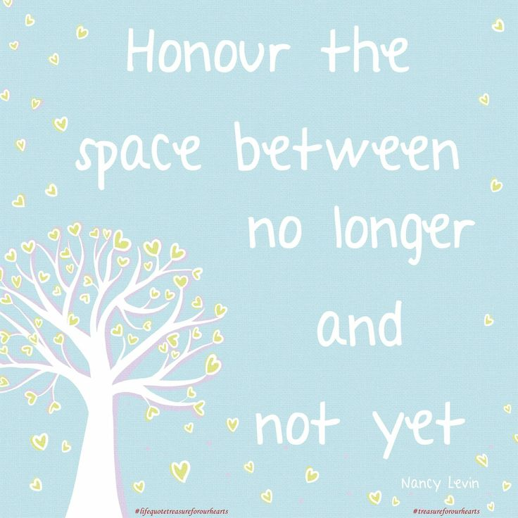 1 - Honour the space between no longer and not yet Nancy Levin Make time for grief, processing, praying, reading God's Word. #treasureforourhearts #lifequotestreasureforourhearts #quote #lifequote #honourthespacebetweennolongerandnotyet