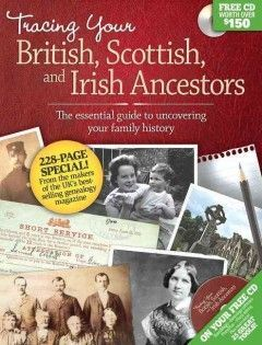 Tracing Your British, Scottish and Irish Ancestors : The Essential Guide to Uncovering Your Family History