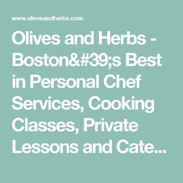 Olives and Herbs - Boston's Best in Personal Chef Services, Cooking Classes, Private Lessons and Catering (617) 957-5674